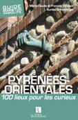 Pyrénées Orientales 100 lieux pour les curieux